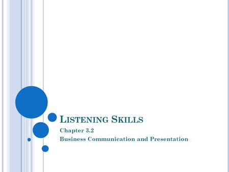 L ISTENING S KILLS Chapter 3.2 Business Communication and Presentation.
