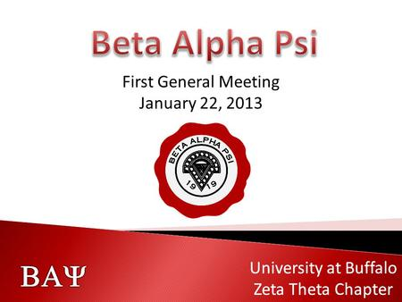   University at Buffalo Zeta Theta Chapter  University at Buffalo Zeta Theta Chapter First General Meeting January 22, 2013.