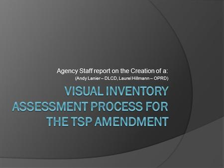 Agency Staff report on the Creation of a: (Andy Lanier – DLCD, Laurel Hillmann – OPRD)