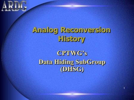 1 Analog Reconversion History CPTWG's Data Hiding SubGroup (DHSG) CPTWG's.