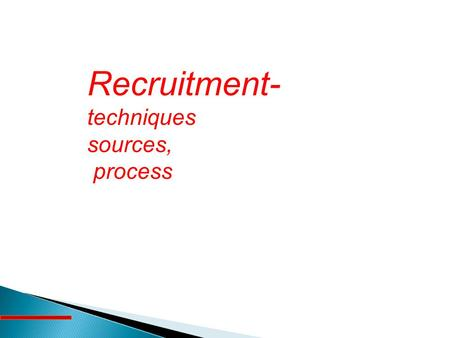 recruitment technique Recruiting and selecting top work talent starts with understanding the job needs, sifting through resumes and testing recruits for desired.