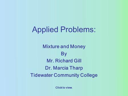 Applied Problems: Mixture and Money By Mr. Richard Gill Dr. Marcia Tharp Tidewater Community College Click to view.