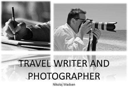 TRAVEL WRITER AND PHOTOGRAPHER TRAVEL WRITER AND PHOTOGRAPHER Nikolaj Madsen.