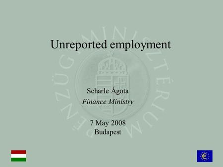Unreported employment Scharle Ágota Finance Ministry 7 May 2008 Budapest.