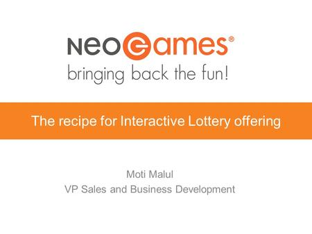 The recipe for Interactive Lottery offering Moti Malul VP Sales and Business Development.