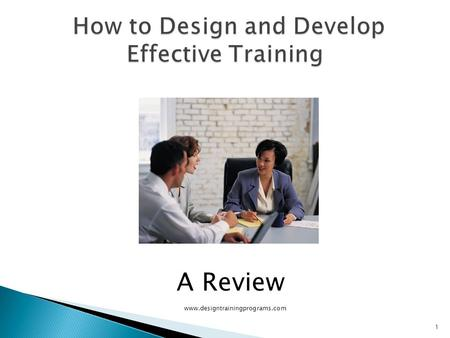 www.designtrainingprograms.com 1 A Review  Adequate training does not happen without a lot of work  It requires significant planning  There are definite.