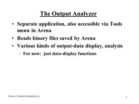 1 The Output Analyzer Separate application, also accessible via Tools menu in Arena Reads binary files saved by Arena Various kinds of output-data display,