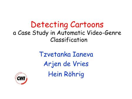 Detecting Cartoons a Case Study in Automatic Video-Genre Classification Tzvetanka Ianeva Arjen de Vries Hein Röhrig.