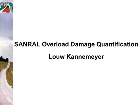 SANRAL Overload Damage Quantification Louw Kannemeyer.