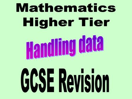 Higher Tier – Handling Data revision Contents :Questionnaires Sampling Scatter diagrams Pie charts Frequency polygons Histograms Averages Moving averages.