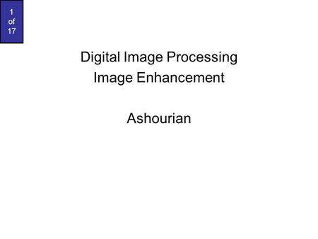 1 of 17 Digital Image Processing Image Enhancement Ashourian.
