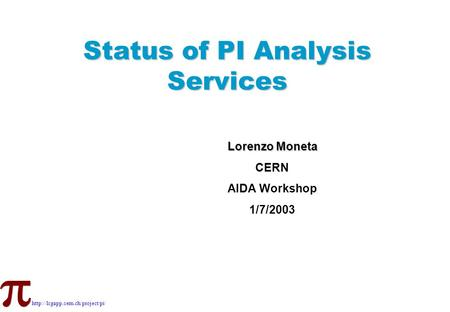 Status of PI Analysis Services Lorenzo Moneta CERN AIDA Workshop 1/7/2003.