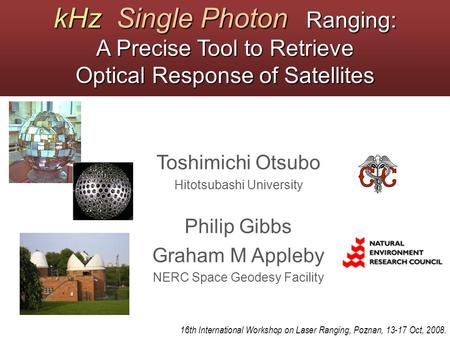KHz Single Photon Ranging: A Precise Tool to Retrieve Optical Response of Satellites Toshimichi Otsubo Hitotsubashi University 16th International Workshop.