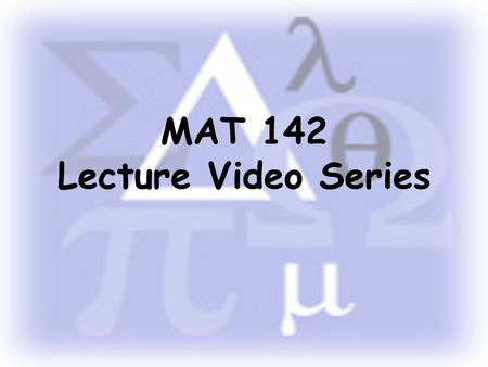 MAT 142 Lecture Video Series. Population, Sample, and Data.