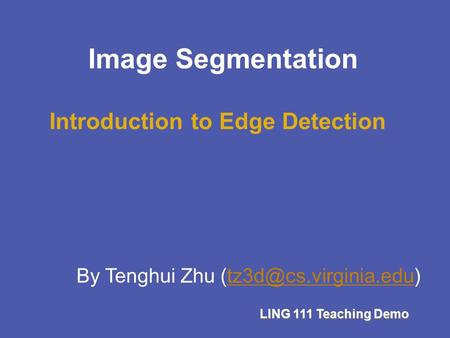 LING 111 Teaching Demo By Tenghui Zhu Introduction to Edge Detection Image Segmentation.