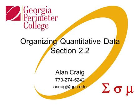  Organizing Quantitative Data Section 2.2 Alan Craig 770-274-5242