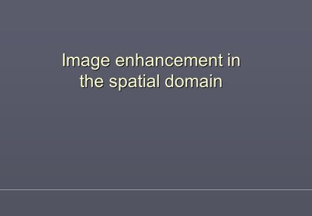 Image enhancement in the spatial domain. Human vision for dummies Anatomy and physiology Wavelength Wavelength sensitivity.