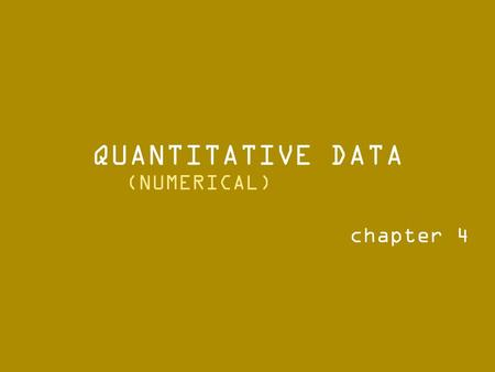 QUANTITATIVE DATA chapter 4 (NUMERICAL).