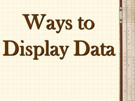 Ways to Display Data.