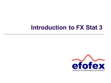 Introduction to FX Stat 3. Getting Started When you open FX Stat you will see three separate areas.