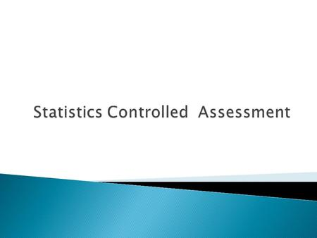 The controlled assessment is worth 25% of the GCSE The project has three stages; 1. Planning 2. Collecting, processing and representing data 3. Interpreting.