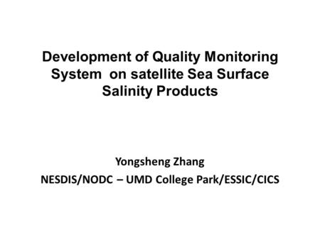 Development of Quality Monitoring System on satellite Sea Surface Salinity Products Yongsheng Zhang NESDIS/NODC – UMD College Park/ESSIC/CICS.