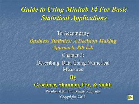 Guide to Using Minitab 14 For Basic Statistical Applications To Accompany Business Statistics: A Decision Making Approach, 8th Ed. Chapter 3: Describing.