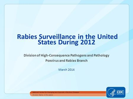 Rabies Surveillance in the United States During 2012 Division of High-Consequence Pathogens and Pathology Poxvirus and Rabies Branch March 2014 National.
