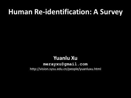 Yuanlu Xu  Human Re-identification: A Survey.