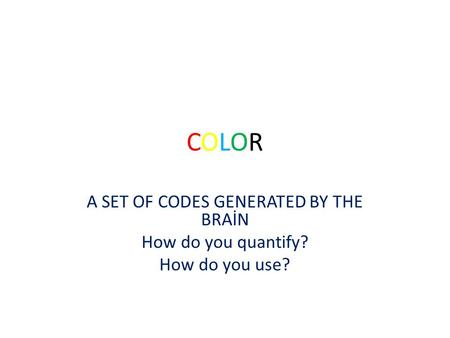 COLORCOLOR A SET OF CODES GENERATED BY THE BRAİN How do you quantify? How do you use?