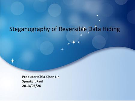 Steganography of Reversible Data Hiding Producer: Chia-Chen Lin Speaker: Paul 2013/06/26.
