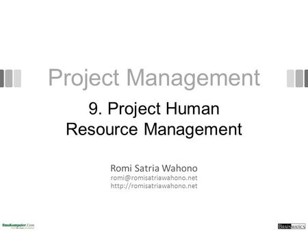 Project Management Romi Satria Wahono  9. Project Human Resource Management.