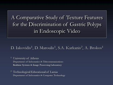 A Comparative Study of Texture Features for the Discrimination of Gastric Polyps in Endoscopic Video A Comparative Study of Texture Features for the Discrimination.