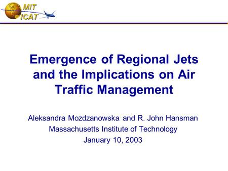 Emergence of Regional Jets and the Implications on Air Traffic Management Aleksandra Mozdzanowska and R. John Hansman Massachusetts Institute of Technology.