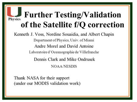Physics Further Testing/Validation of the Satellite f/Q correction Kenneth J. Voss, Nordine Souaidia, and Albert Chapin Department of Physics, Univ. of.