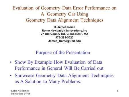 Rome Navigation Innovations 2/7/06 1 Show By Example How Evaluation of Data Performance in General Will Be Carried out Showcase Geometry Data Alignment.