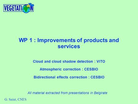 WP 1 : Improvements of products and services Cloud and cloud shadow detection : VITO Atmospheric correction : CESBIO Bidirectional effects correction :