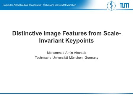 Distinctive Image Features from Scale- Invariant Keypoints Mohammad-Amin Ahantab Technische Universität München, Germany.