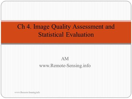 AMwww.Remote-Sensing.info Ch 4. Image Quality Assessment and Statistical Evaluation www.Remote-Sensing.info.