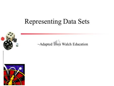 Representing Data Sets ~Adapted from Walch Education.