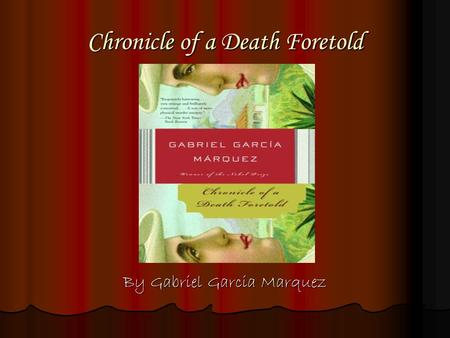 Chronicle of a Death Foretold By Gabriel Garcia Marquez.