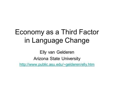 Economy as a Third Factor in Language Change Elly van Gelderen Arizona State University