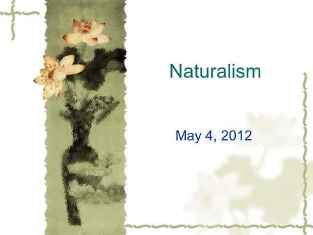 Naturalism May 4, 2012. Definition  Naturalism is a literary movement that seeks to replicate a believable everyday reality.  The term describes a type.