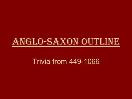 Anglo-Saxon Outline Trivia from 449-1066. 307-1 B.C. : Roman Government Well before the Anglo-Saxons, Rome already had a balanced government. A republic.