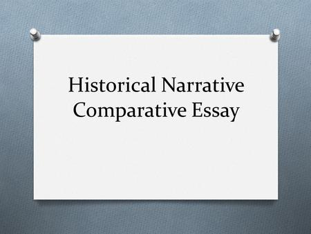 Historical Narrative Comparative Essay. The Assignment O Write an essay of 5 or more paragraphs comparing and contrasting 2 of the historical narratives.