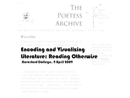 Encoding and Visualizing Literature: Reading Otherwise Haverford College, 4 April 2009.