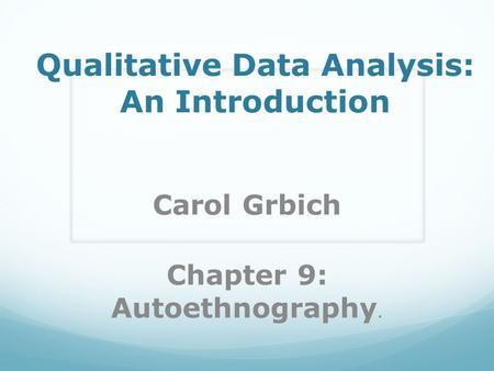 Qualitative Data Analysis: An Introduction Carol Grbich Chapter 9: Autoethnography.