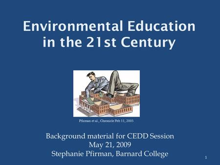 Environmental Education in the <strong>21st</strong> <strong>Century</strong> Background material for CEDD Session May 21, 2009 Stephanie Pfirman, Barnard College Pfirman et al., Chronicle.