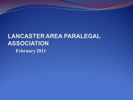 LANCASTER AREA PARALEGAL ASSOCIATION February 2011.