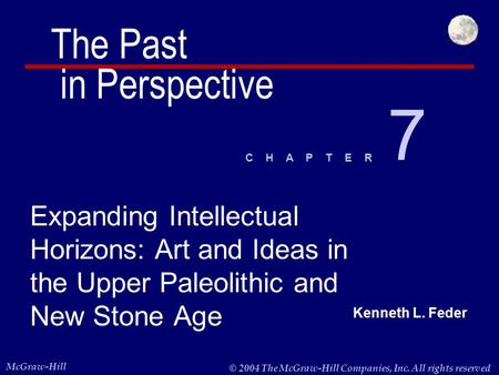Kenneth L. Feder McGraw-Hill © 2004 The McGraw-Hill Companies, Inc. All rights reserved. C H A P T E R Expanding Intellectual Horizons: Art and Ideas in.